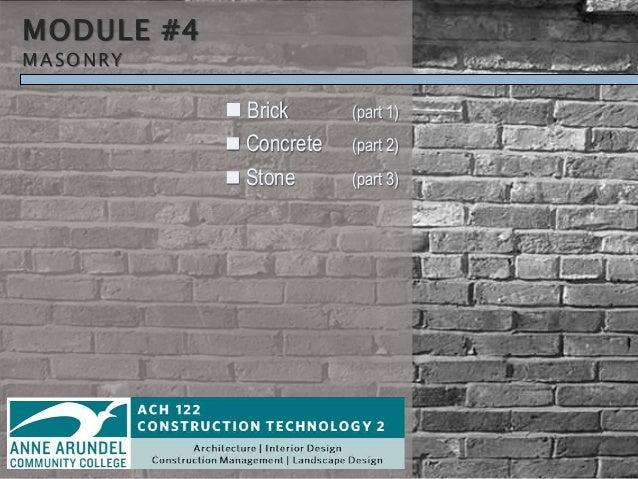 MODULE #4 MASONRY  Brick (part 1)  Concrete (part 2)  Stone (part 3)