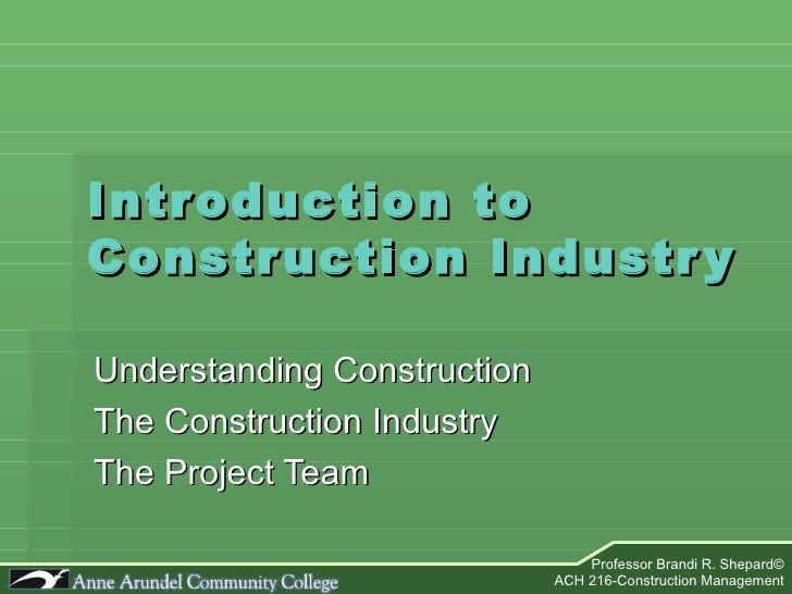 Introduction to Construction Industry Understanding Construction The Construction Industry The Project Team