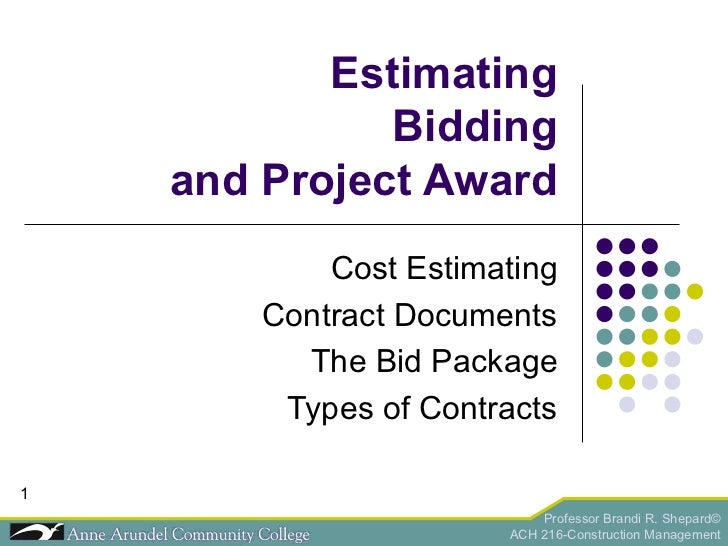 Estimating Bidding and Project Award Cost Estimating Contract Documents The Bid Package Types of Contracts