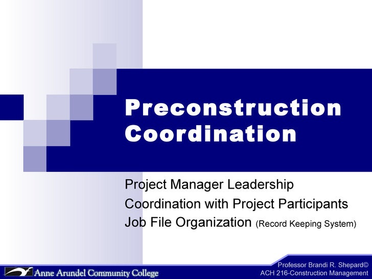 Preconstruction Coordination Project Manager Leadership Coordination with Project Participants Job File Organization  (Rec...