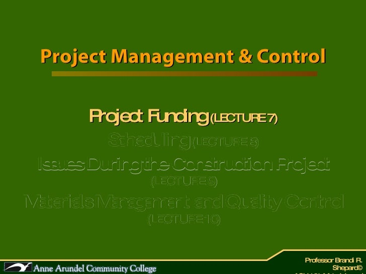 Project Management & Control Project Funding  (LECTURE 7) Scheduling  (LECTURE 8) Issues During the Construction Project  ...