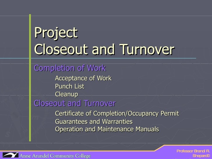 Project  Closeout and Turnover Completion of Work Acceptance of Work Punch List Cleanup  Closeout and Turnover Certificate...