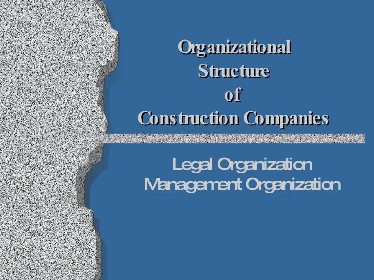 Organizational Structure of  Construction Companies Legal Organization Management Organization