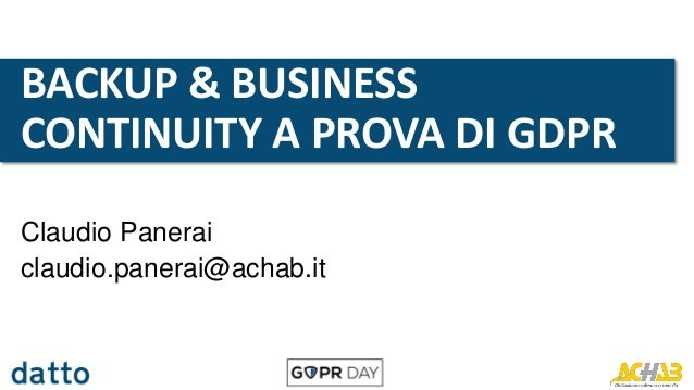 BACKUP & BUSINESS CONTINUITY A PROVA DI GDPR Claudio Panerai claudio.panerai@achab.it