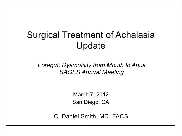 Surgical Treatment of Achalasia            Update  Foregut: Dysmotility from Mouth to Anus         SAGES Annual Meeting   ...