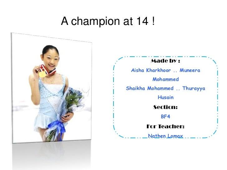 A champion at 14 !<br />Made by :<br />Aisha Kharkhoor.. Muneera Mohammed<br />Shaikha Mohammed .. Thurayya Husain<br />Se...