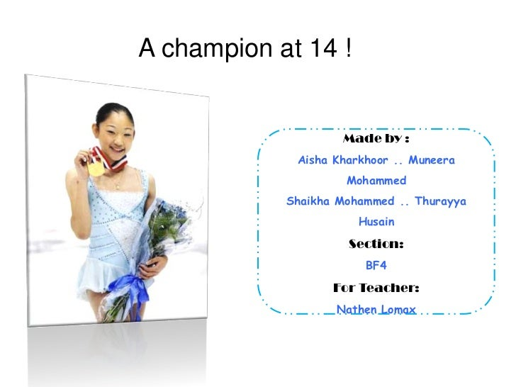 A champion at 14 !<br />Made by :<br />Aisha Kharkhoor.. Muneera Mohammed<br />Shaikha Mohammed .. Thurayya Husain<br />Se...