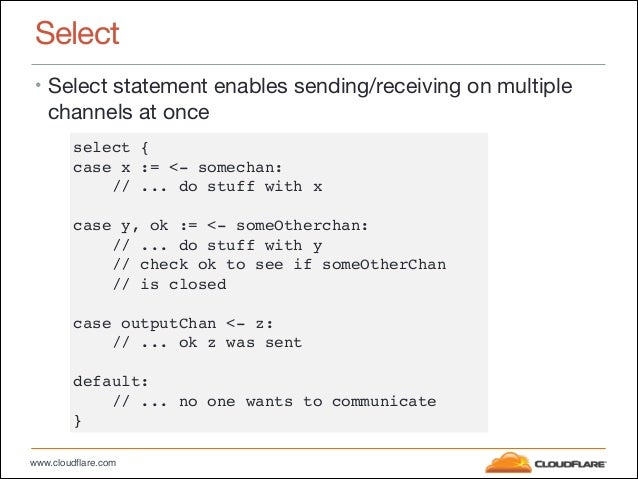 """www.cloudflare.com Select • Select statement enables sending/receiving on multiple channels at once select {"""" case x := <-..."""
