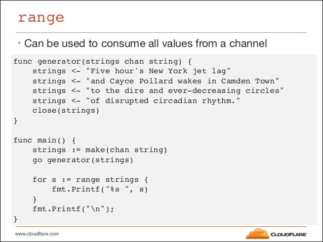 """www.cloudflare.com range • Can be used to consume all values from a channel func generator(strings chan string) {"""" strings..."""