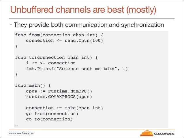 www.cloudflare.com Unbuffered channels are best (mostly) • They provide both communication and synchronization func from(c...