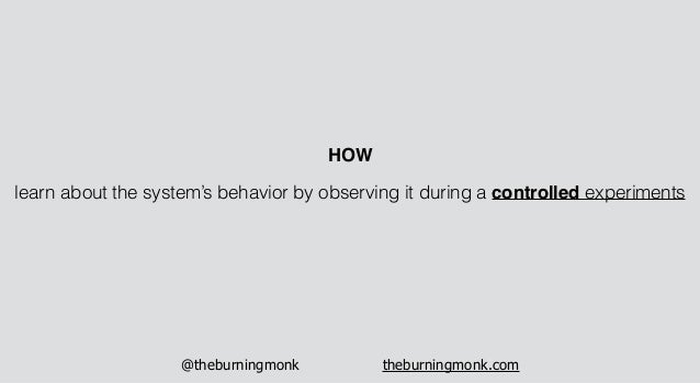 @theburningmonk theburningmonk.com learn about the system's behavior by observing it during a controlled experiments HOW