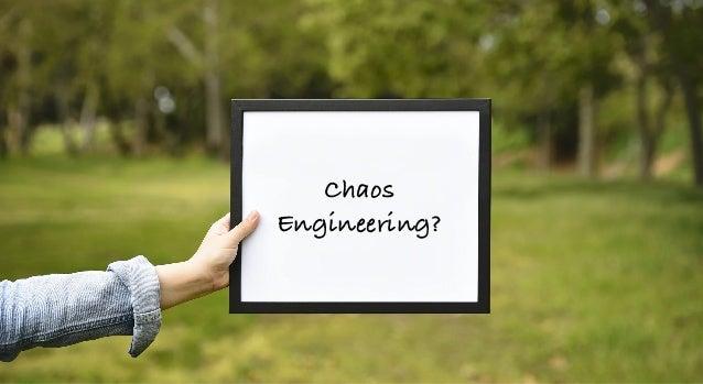Chaos Engineering?