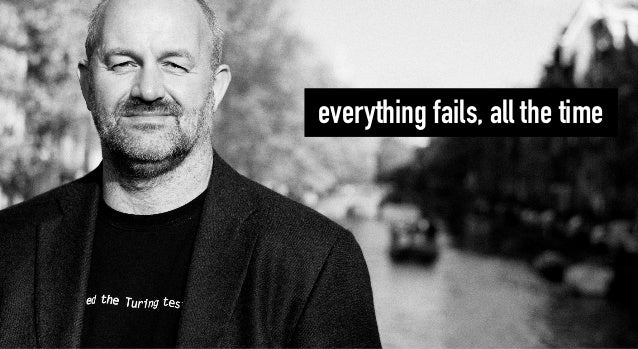 everything fails, all the time