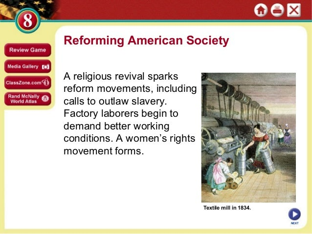 Reforming American SocietyA religious revival sparksreform movements, includingcalls to outlaw slavery.Factory laborers be...