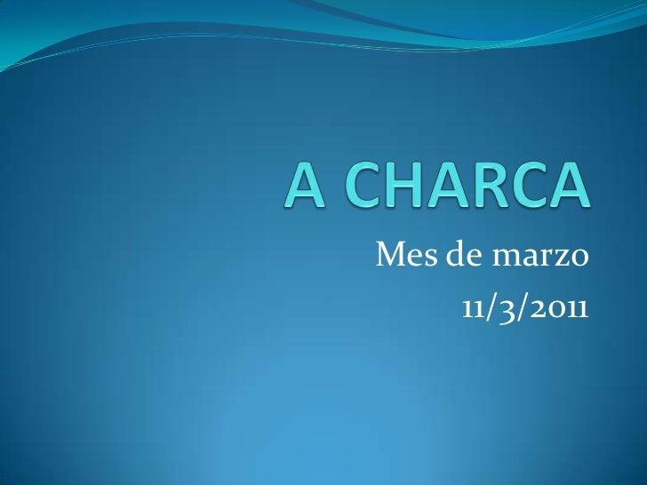 A CHARCA<br />Mes de marzo <br />11/3/2011<br />