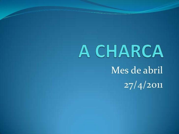 A CHARCA<br />Mes de abril <br />27/4/2011<br />