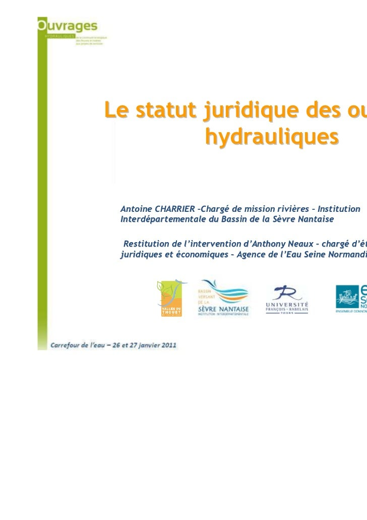 Le statut juridique des ouvrages          hydrauliques Antoine CHARRIER –Chargé de mission rivières – Institution         ...