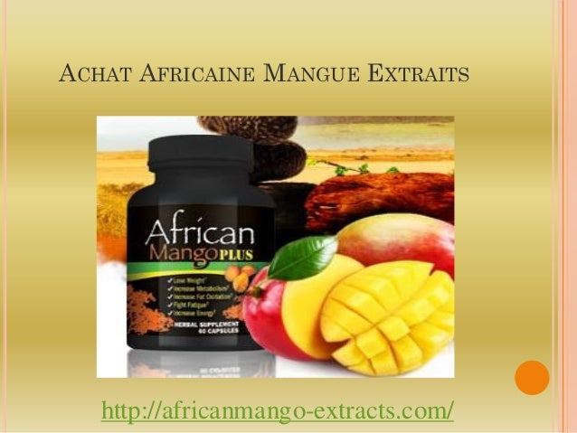 ACHAT AFRICAINE MANGUE EXTRAITS   http://africanmango-extracts.com/