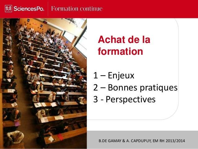 B.DE GAMAY & A. CAPDUPUY, EM RH 2013/20141 – Enjeux2 – Bonnes pratiques3 - PerspectivesAchat de laformation