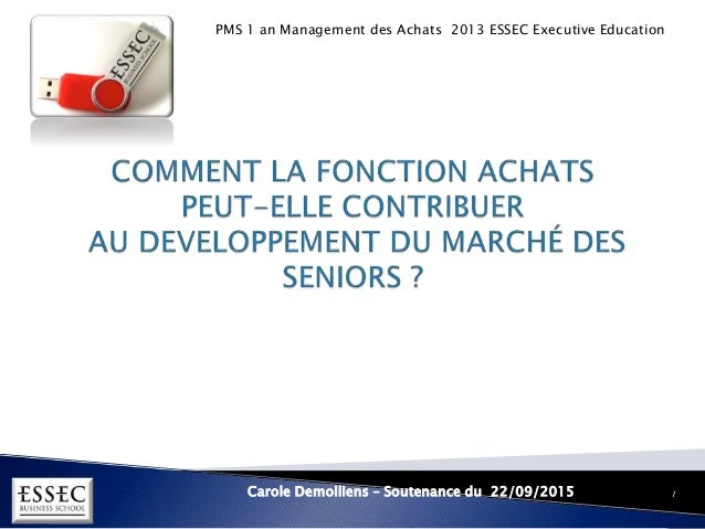 PMS 1 an Management des Achats 2013 ESSEC Executive Education Carole Demolliens – Soutenance du 22/09/2015 1