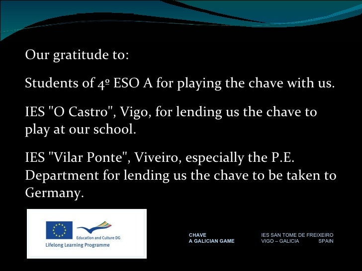 """Our gratitude to: Students of 4º ESO A for playing the chave with us. IES """"O Castro"""", Vigo, for lending us the c..."""