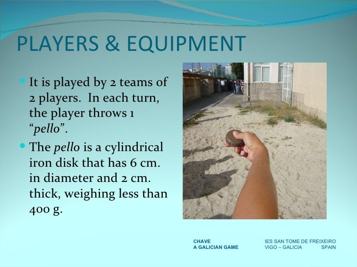 """PLAYERS & EQUIPMENT <ul><li>It is played by 2 teams of 2 players.  In each turn, the player throws 1 """" pello """". </li></ul>..."""