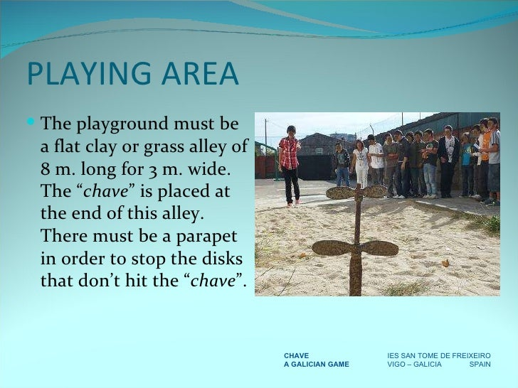 """PLAYING AREA <ul><li>The playground must be a flat clay or grass alley of 8 m. long for 3 m. wide. The """" chave """" is placed..."""