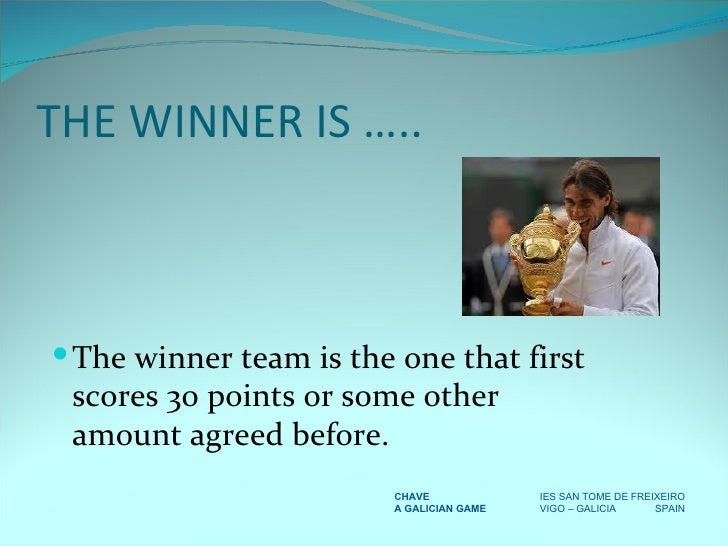 THE WINNER IS ….. <ul><li>The winner team is the one that first scores 30 points or some other amount agreed before. </li>...