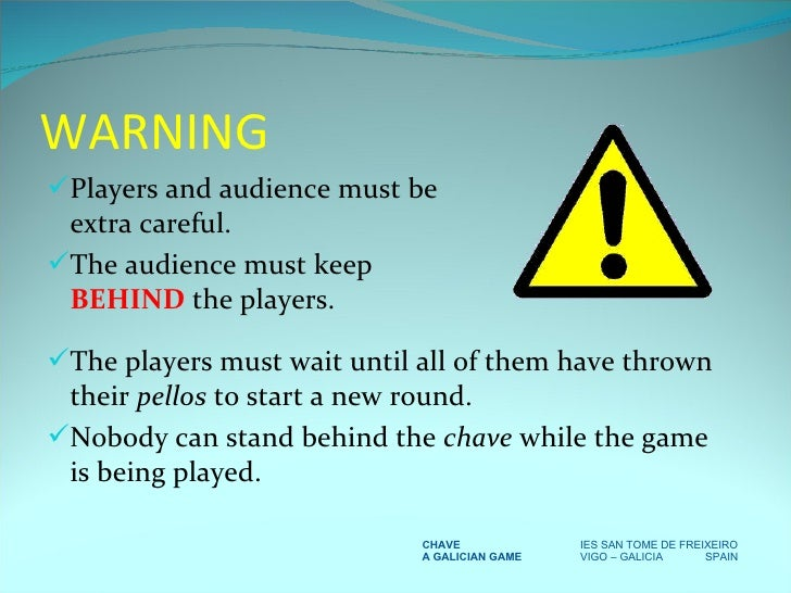 WARNING <ul><li>Players and audience must be extra careful. </li></ul><ul><li>The audience must keep  BEHIND  the players....