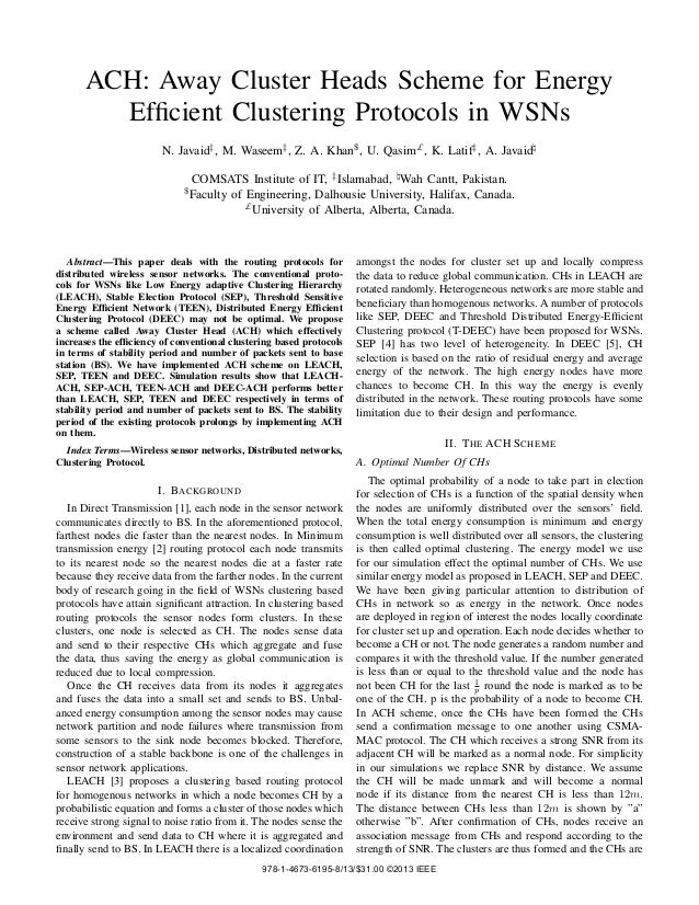 ACH: Away Cluster Heads Scheme for Energy Efficient Clustering Protocols in WSNs N. Javaid‡, M. Waseem‡, Z. A. Khan$, U. Qa...