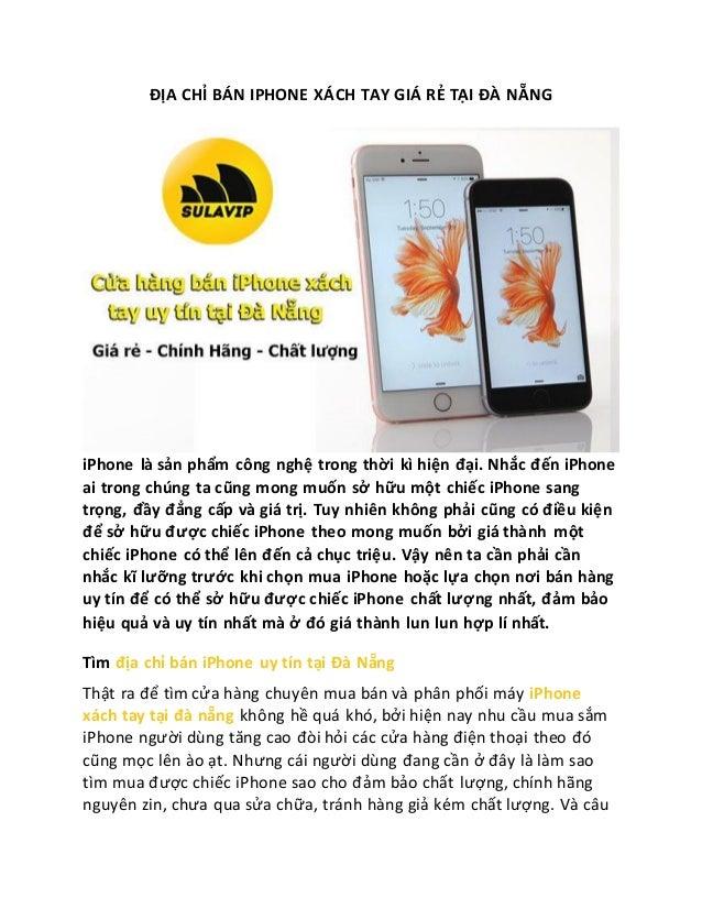 ĐỊA CHỈ BÁN IPHONE XÁCH TAY GIÁ RẺ TẠI ĐÀ NẴNG iPhone là sản phẩm công nghệ trong thời kì hiện đại. Nhắc đến iPhone ai tro...