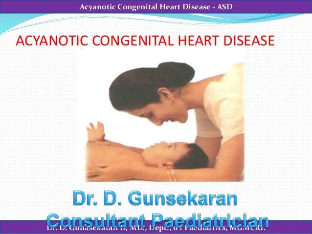 Dr. D. Gunasekaran D, MD., Dept., o f Paediatrics, MGMCRI. Acyanotic Congenital Heart Disease - ASD ACYANOTIC CONGENITAL H...