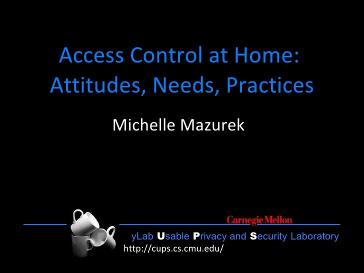 Access Control at Home:  Attitudes, Needs, Practices Michelle Mazurek J.P. Arsenault, Joanna Bresee, Nitin Gupta, Iulia Io...