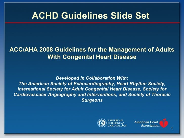 ACHD Guidelines Slide Set  ACC/AHA 2008 Guidelines for the Management of Adults With Congenital Heart Disease   Developed ...