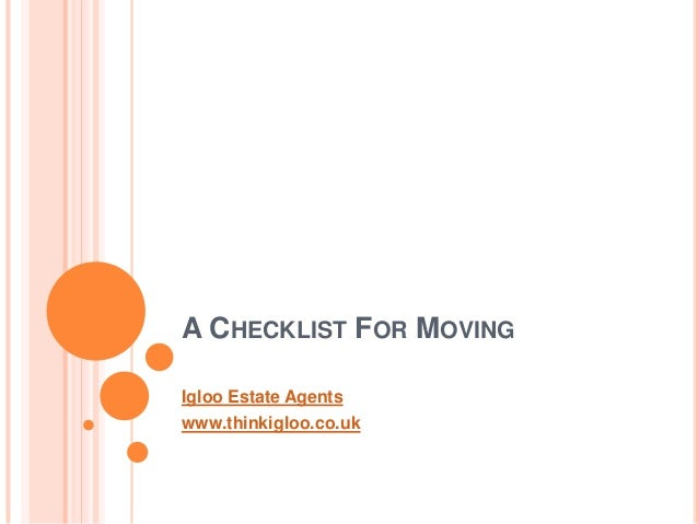 A CHECKLIST FOR MOVINGIgloo Estate Agentswww.thinkigloo.co.uk