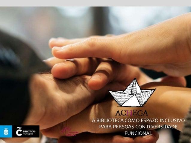 A BIBLIOTECA COMO ESPAZO INCLUSIVO PARA PERSOAS CON DIVERSIDADE FUNCIONAL