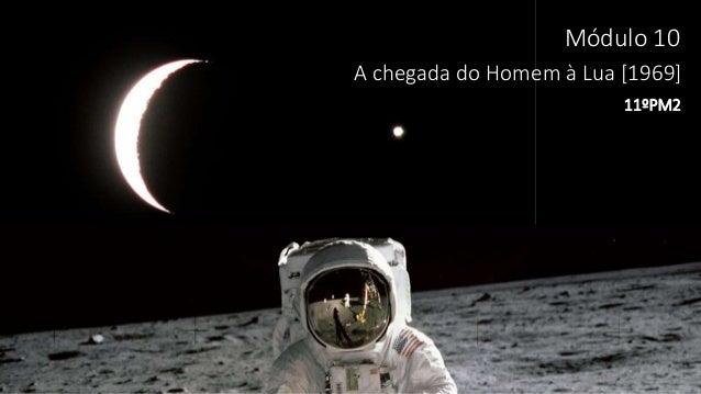 Módulo 10 A chegada do Homem à Lua [1969] 11ºPM2