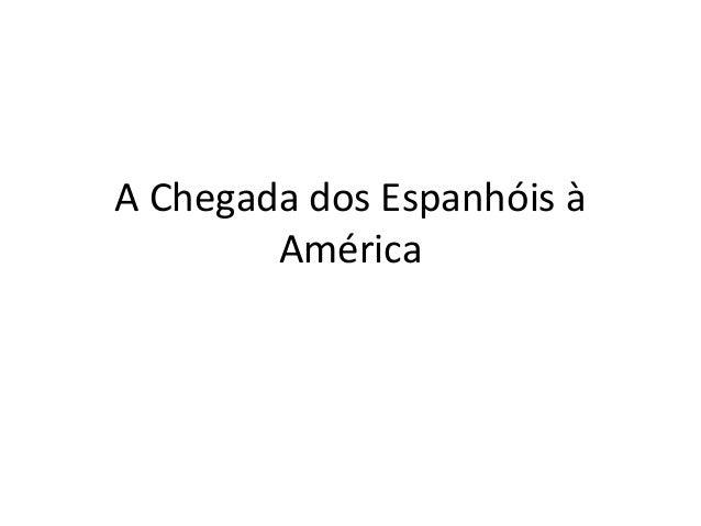A Chegada dos Espanhóis à  América