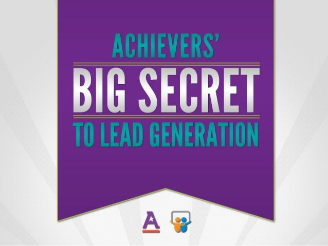 ACHIEVERS'  BIG SECRET  T0 LEAD GENERATION