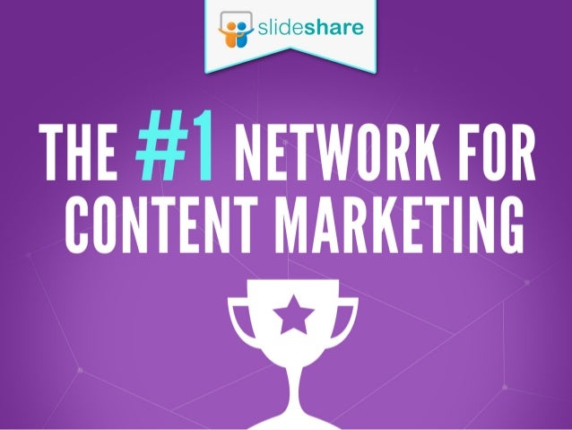 HLIDESHARE AND LINKEDIN ARE NOW ESTABLISHED AS  THE #1 NETWORK  EOR 00NTENT MARKETING STRATEGI'