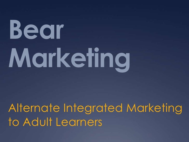 Bear Marketing<br />Alternate Integrated Marketing to Adult Learners <br />