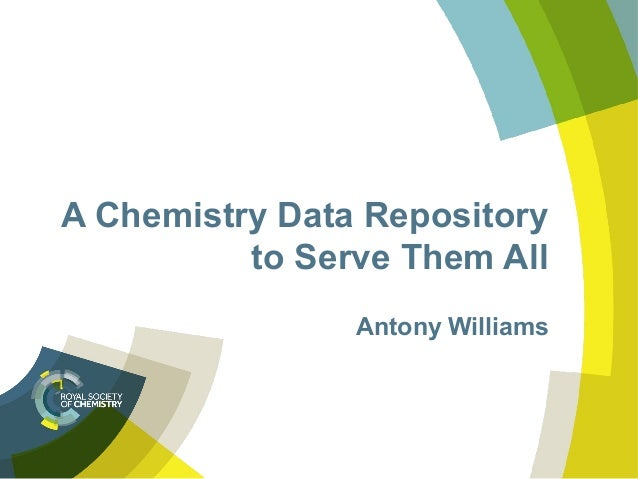 A Chemistry Data Repository  to Serve Them All  Antony Williams