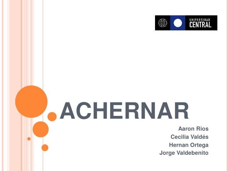 ACHERNAR            Aaron Rios          Cecilia Valdés         Hernan Ortega      Jorge Valdebenito