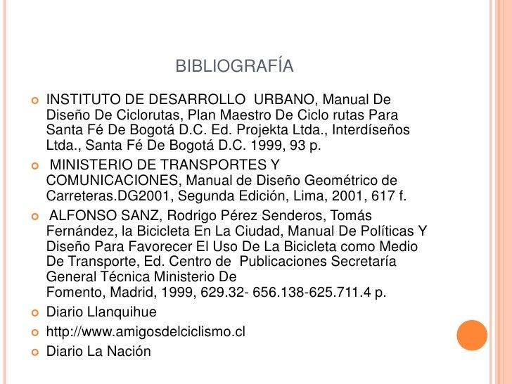 BIBLIOGRAFÍA   INSTITUTO DE DESARROLLO URBANO, Manual De    Diseño De Ciclorutas, Plan Maestro De Ciclo rutas Para    San...