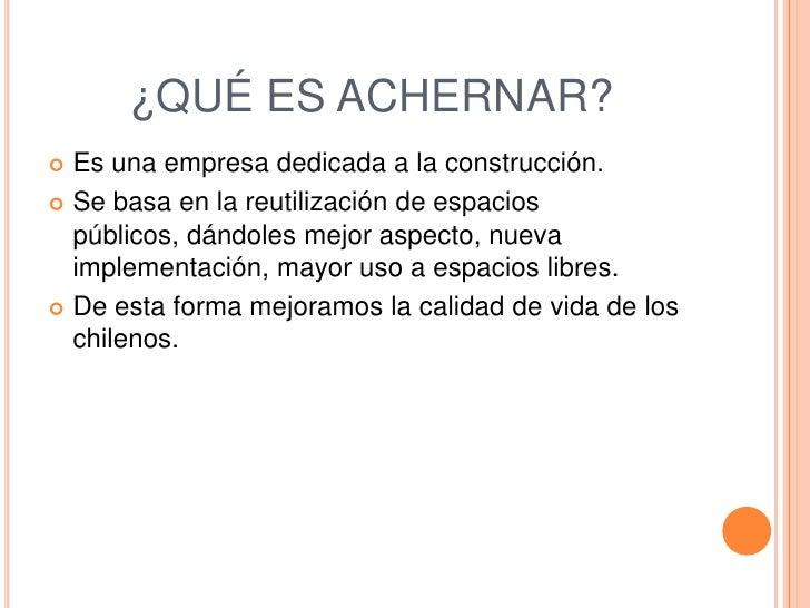 ¿QUÉ ES ACHERNAR? Es una empresa dedicada a la construcción. Se basa en la reutilización de espacios  públicos, dándoles...