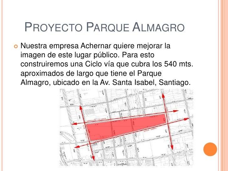 PROYECTO PARQUE ALMAGRO   Nuestra empresa Achernar quiere mejorar la    imagen de este lugar público. Para esto    constr...