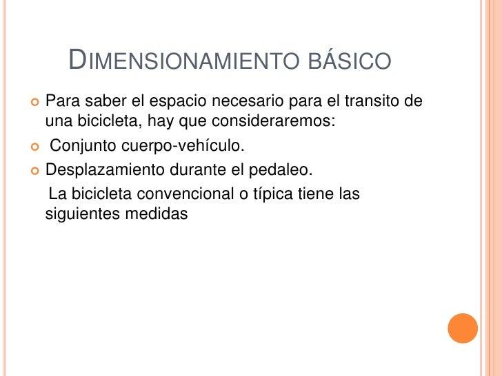 DIMENSIONAMIENTO BÁSICO Para saber el espacio necesario para el transito de  una bicicleta, hay que consideraremos: Conj...