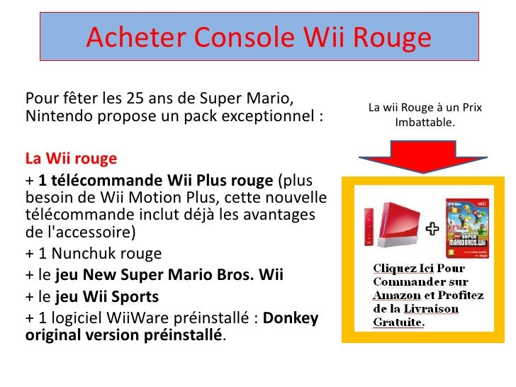 Acheter Console Wii Rouge <br />Pour fêter les 25 ans de Super Mario, Nintendo propose un pack exceptionnel : <br />La Wii...