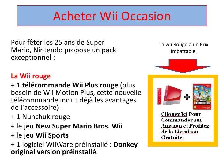 Acheter WiiOccasion<br />Pour fêter les 25 ans de Super Mario, Nintendo propose un pack exceptionnel : <br />La Wii rouge<...
