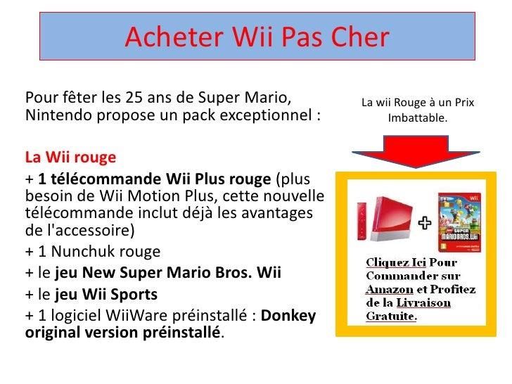 Acheter WiiPas Cher<br />Pour fêter les 25 ans de Super Mario, Nintendo propose un pack exceptionnel : <br />La Wii rouge<...